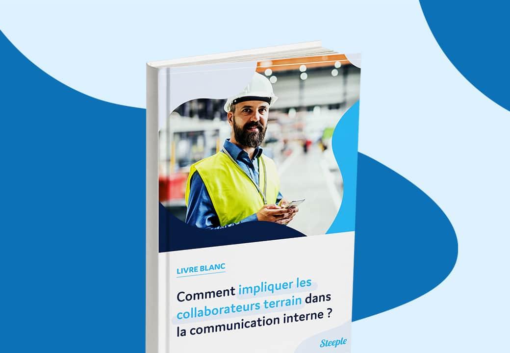 Livre blanc : comment impliquer les collaborateurs terrain dans la communication interne ?